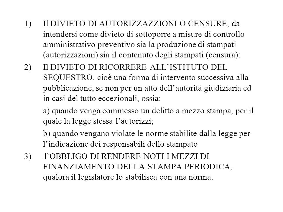 1)Il DIVIETO DI AUTORIZZAZZIONI O CENSURE, da intendersi come divieto di sottoporre a misure di controllo amministrativo preventivo sia la produzione