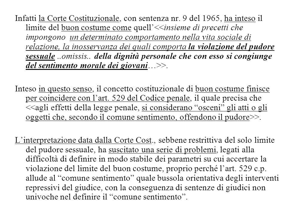 Infatti la Corte Costituzionale, con sentenza nr. 9 del 1965, ha inteso il limite del buon costume come quell >. Inteso in questo senso, il concetto c