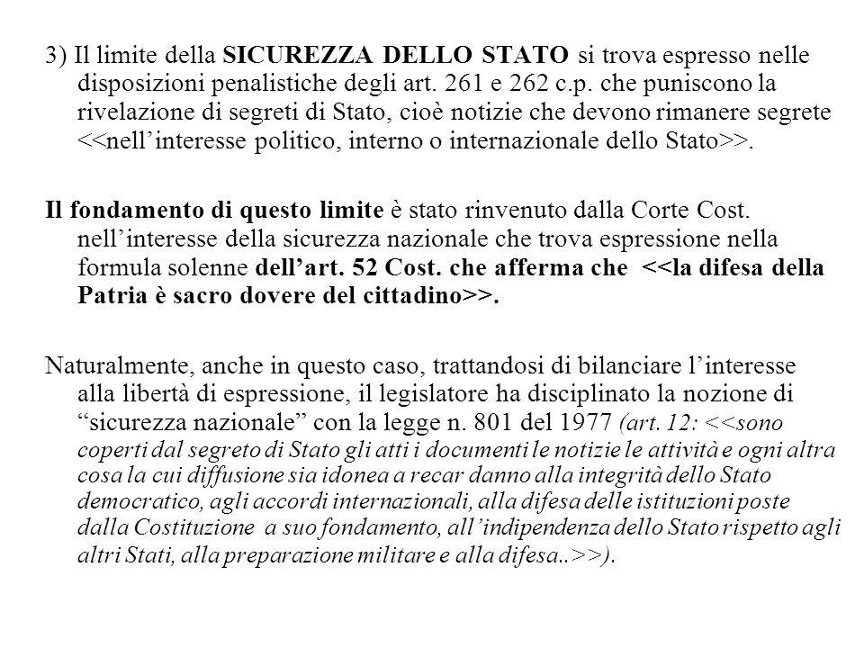 3) Il limite della SICUREZZA DELLO STATO si trova espresso nelle disposizioni penalistiche degli art. 261 e 262 c.p. che puniscono la rivelazione di s