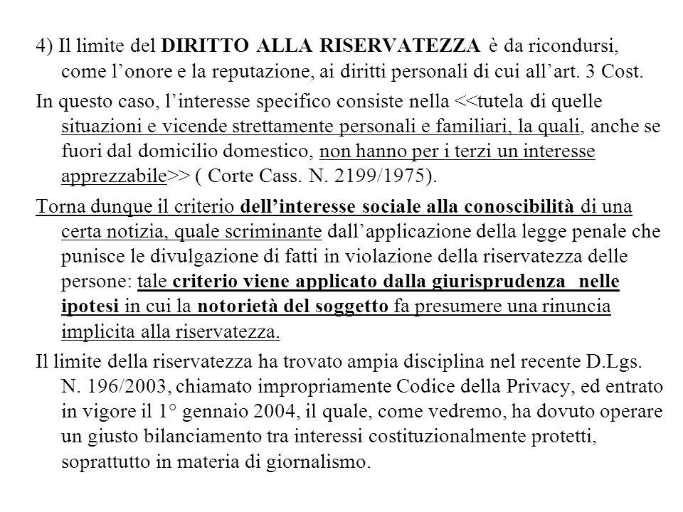 4) Il limite del DIRITTO ALLA RISERVATEZZA è da ricondursi, come lonore e la reputazione, ai diritti personali di cui allart. 3 Cost. In questo caso,