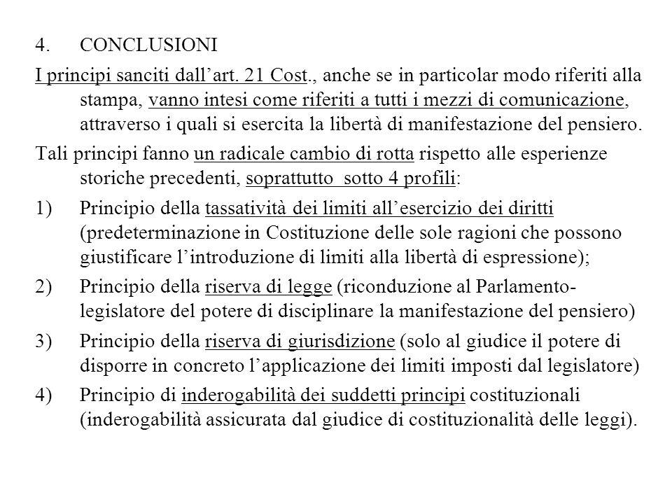 4.CONCLUSIONI I principi sanciti dallart. 21 Cost., anche se in particolar modo riferiti alla stampa, vanno intesi come riferiti a tutti i mezzi di co