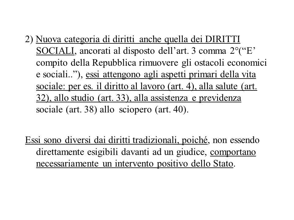 2) Nuova categoria di diritti anche quella dei DIRITTI SOCIALI, ancorati al disposto dellart. 3 comma 2°(E compito della Repubblica rimuovere gli osta