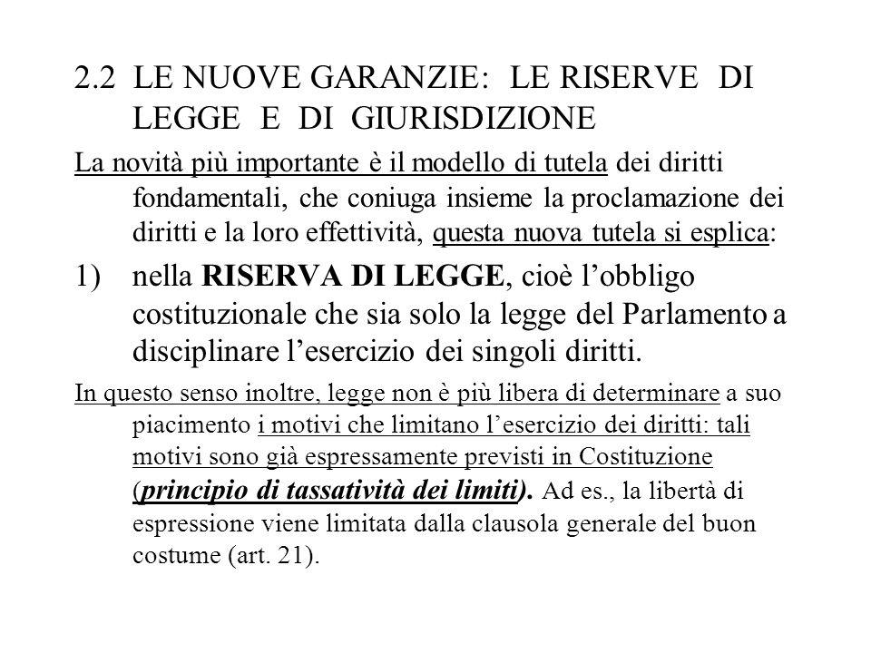 2.2 LE NUOVE GARANZIE: LE RISERVE DI LEGGE E DI GIURISDIZIONE La novità più importante è il modello di tutela dei diritti fondamentali, che coniuga in