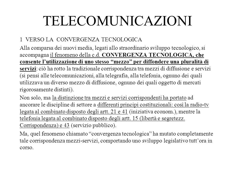 TELECOMUNICAZIONI 1 VERSO LA CONVERGENZA TECNOLOGICA Alla comparsa dei nuovi media, legati allo straordinario sviluppo tecnologico, si accompagna il fenomeno della c.d.