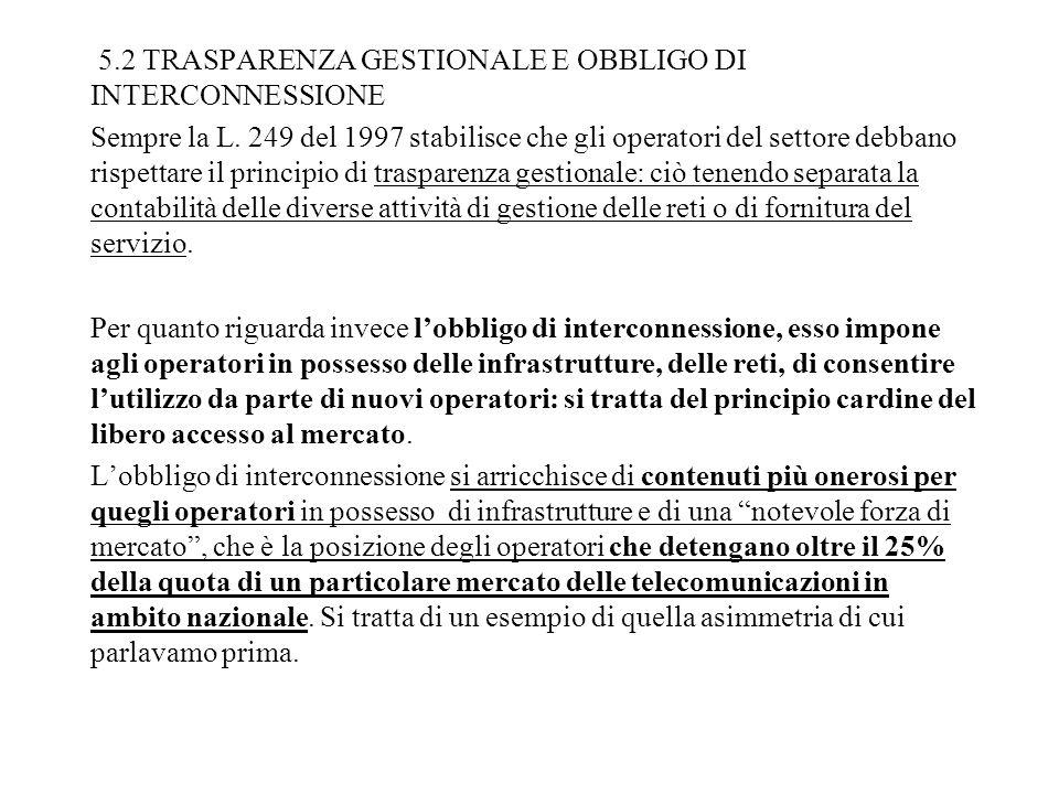 5.2 TRASPARENZA GESTIONALE E OBBLIGO DI INTERCONNESSIONE Sempre la L. 249 del 1997 stabilisce che gli operatori del settore debbano rispettare il prin