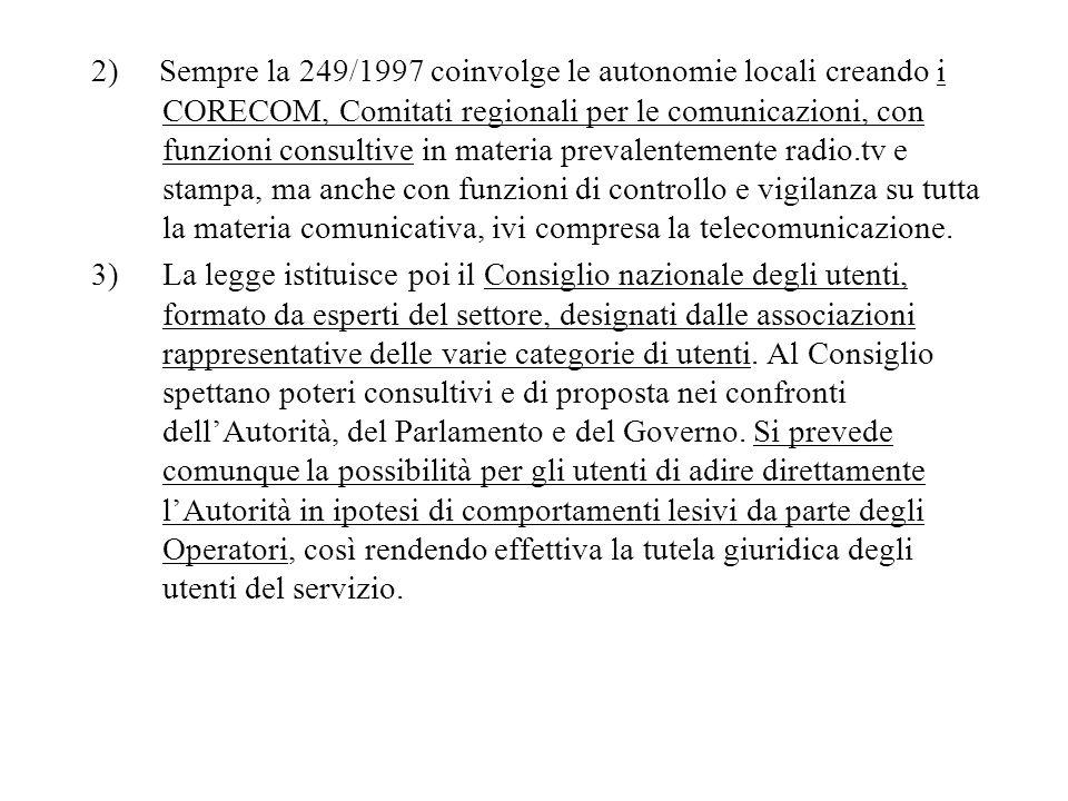 2) Sempre la 249/1997 coinvolge le autonomie locali creando i CORECOM, Comitati regionali per le comunicazioni, con funzioni consultive in materia pre