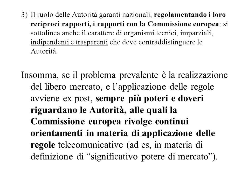 : 3)Il ruolo delle Autorità garanti nazionali, regolamentando i loro reciproci rapporti, i rapporti con la Commissione europea: si sottolinea anche il carattere di organismi tecnici, imparziali, indipendenti e trasparenti che deve contraddistinguere le Autorità.