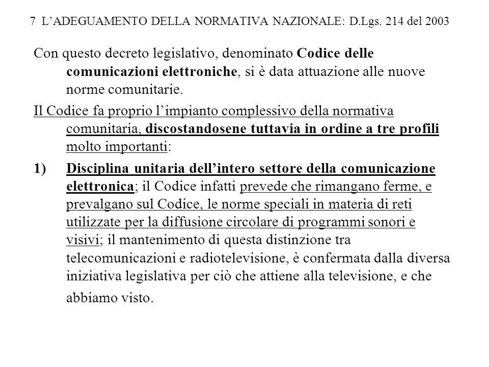 7 LADEGUAMENTO DELLA NORMATIVA NAZIONALE: D.Lgs. 214 del 2003 Con questo decreto legislativo, denominato Codice delle comunicazioni elettroniche, si è