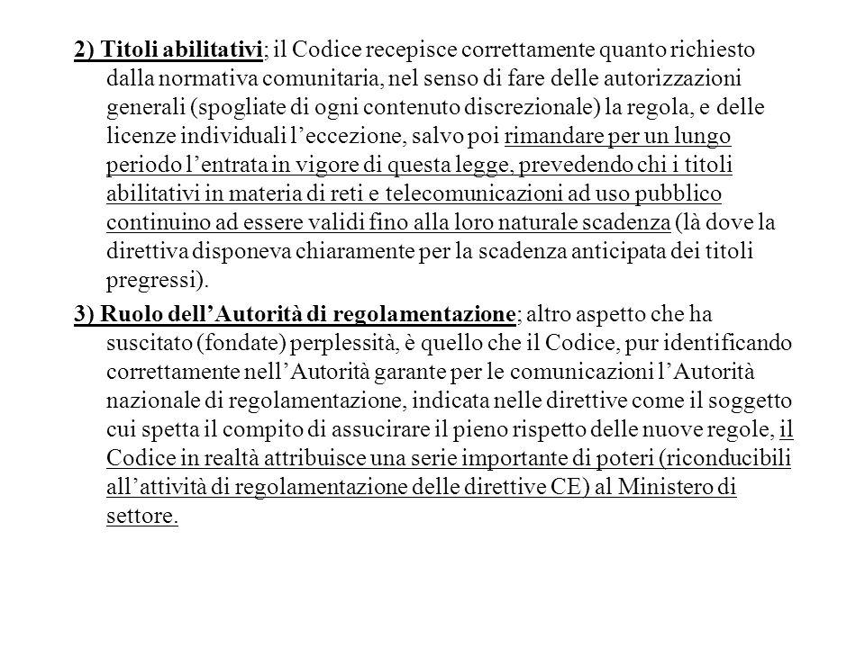 2) Titoli abilitativi; il Codice recepisce correttamente quanto richiesto dalla normativa comunitaria, nel senso di fare delle autorizzazioni generali