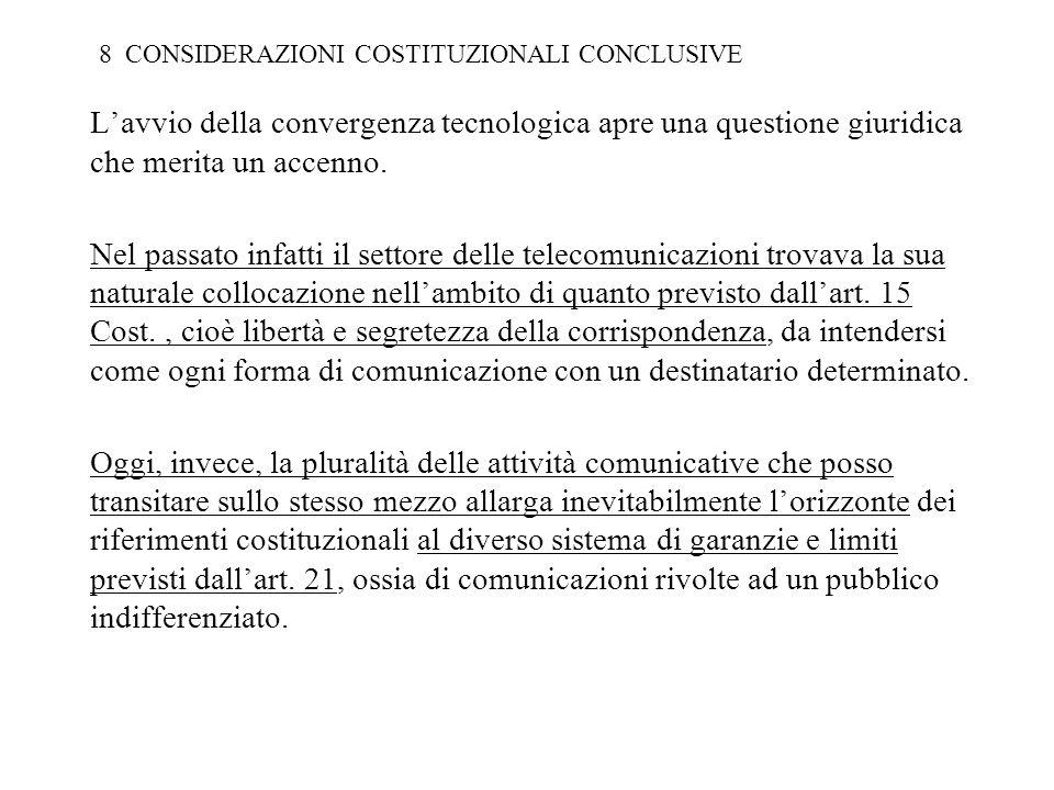 8 CONSIDERAZIONI COSTITUZIONALI CONCLUSIVE Lavvio della convergenza tecnologica apre una questione giuridica che merita un accenno.