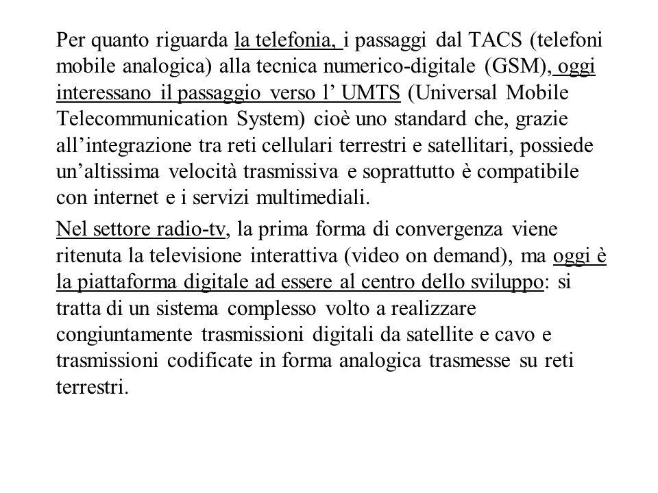 Per quanto riguarda la telefonia, i passaggi dal TACS (telefoni mobile analogica) alla tecnica numerico-digitale (GSM), oggi interessano il passaggio