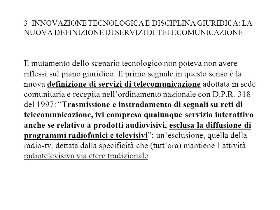 3 INNOVAZIONE TECNOLOGICA E DISCIPLINA GIURIDICA: LA NUOVA DEFINIZIONE DI SERVIZI DI TELECOMUNICAZIONE Il mutamento dello scenario tecnologico non poteva non avere riflessi sul piano giuridico.