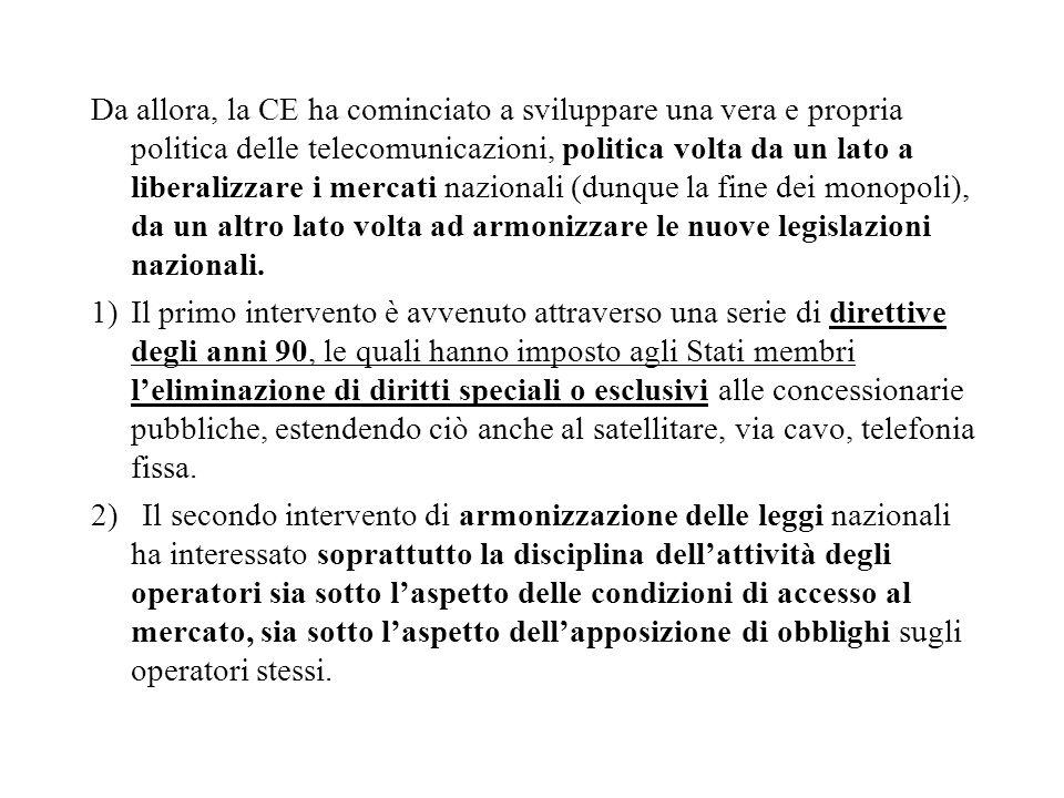 Da allora, la CE ha cominciato a sviluppare una vera e propria politica delle telecomunicazioni, politica volta da un lato a liberalizzare i mercati nazionali (dunque la fine dei monopoli), da un altro lato volta ad armonizzare le nuove legislazioni nazionali.