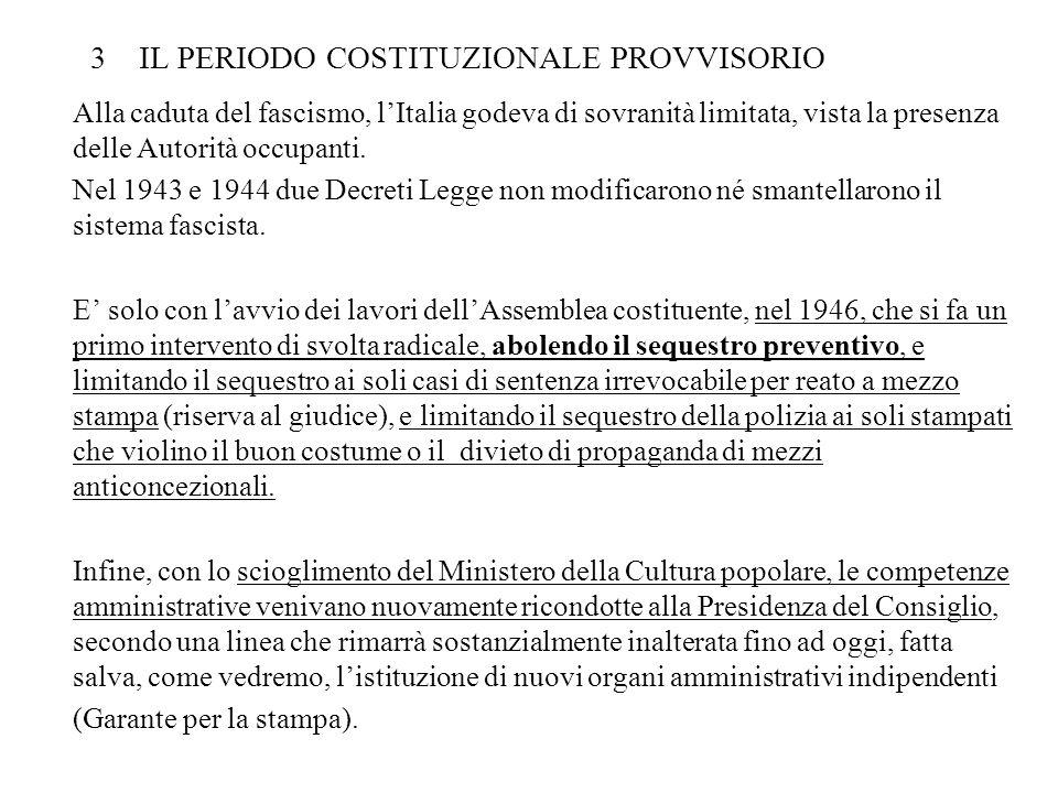 3 IL PERIODO COSTITUZIONALE PROVVISORIO Alla caduta del fascismo, lItalia godeva di sovranità limitata, vista la presenza delle Autorità occupanti. Ne