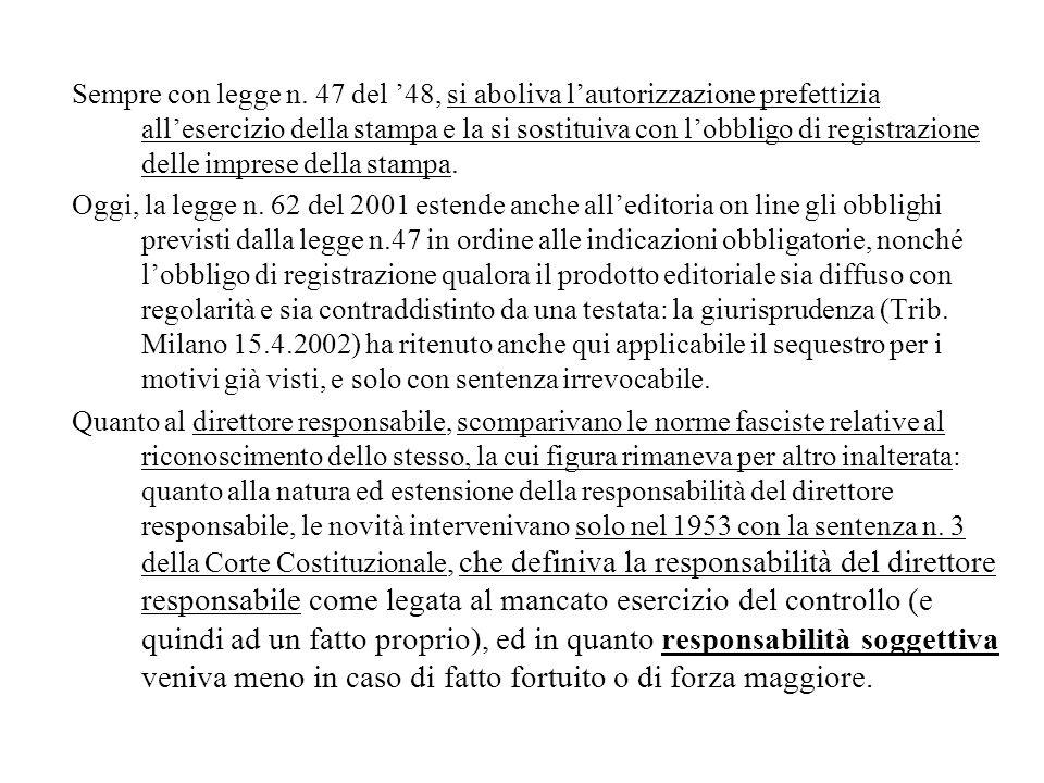 Sempre con legge n. 47 del 48, si aboliva lautorizzazione prefettizia allesercizio della stampa e la si sostituiva con lobbligo di registrazione delle