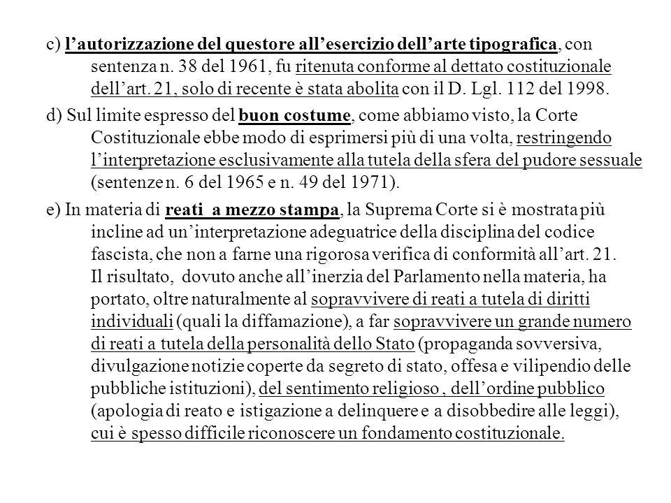 c) lautorizzazione del questore allesercizio dellarte tipografica, con sentenza n. 38 del 1961, fu ritenuta conforme al dettato costituzionale dellart