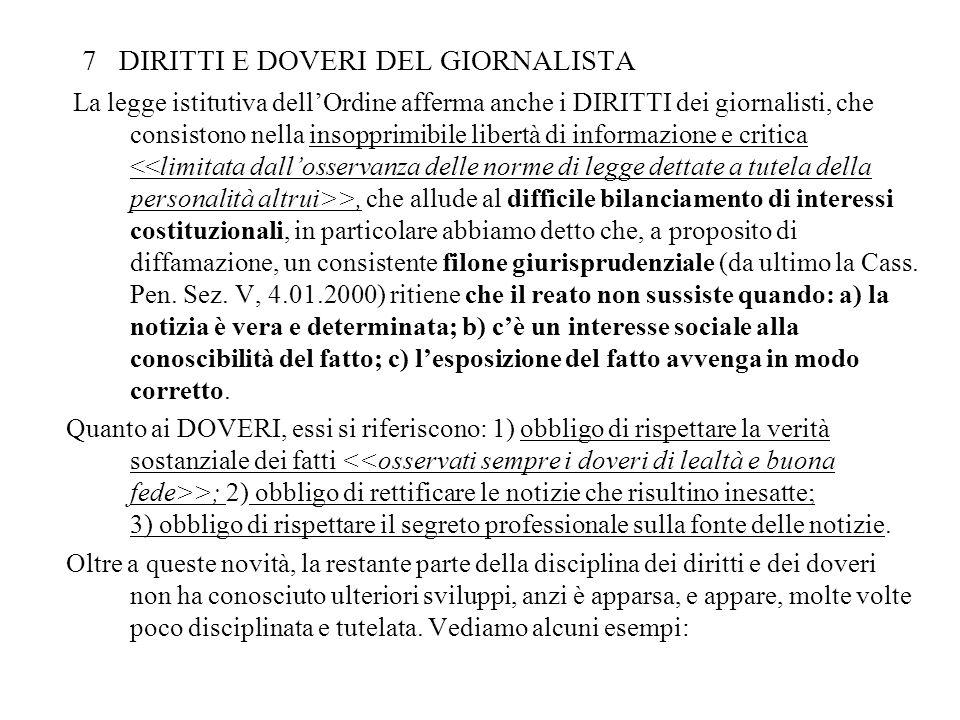 7 DIRITTI E DOVERI DEL GIORNALISTA La legge istitutiva dellOrdine afferma anche i DIRITTI dei giornalisti, che consistono nella insopprimibile libertà