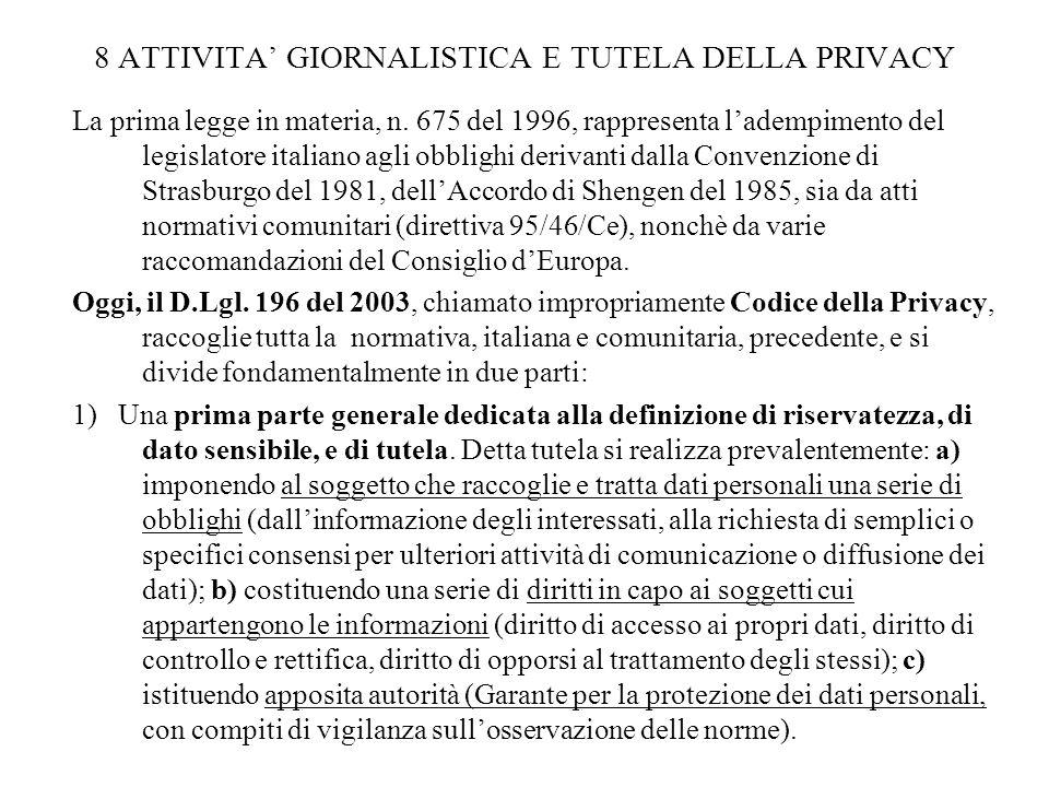8 ATTIVITA GIORNALISTICA E TUTELA DELLA PRIVACY La prima legge in materia, n. 675 del 1996, rappresenta ladempimento del legislatore italiano agli obb
