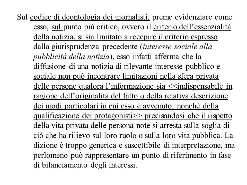 Sul codice di deontologia dei giornalisti, preme evidenziare come esso, sul punto più critico, ovvero il criterio dellessenzialità della notizia, si s