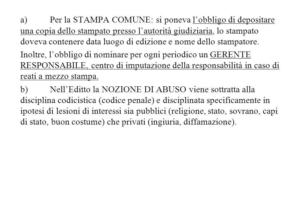 a)Per la STAMPA COMUNE: si poneva lobbligo di depositare una copia dello stampato presso lautorità giudiziaria, lo stampato doveva contenere data luog