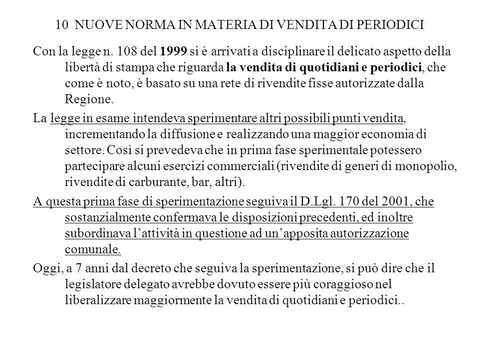 10 NUOVE NORMA IN MATERIA DI VENDITA DI PERIODICI Con la legge n. 108 del 1999 si è arrivati a disciplinare il delicato aspetto della libertà di stamp