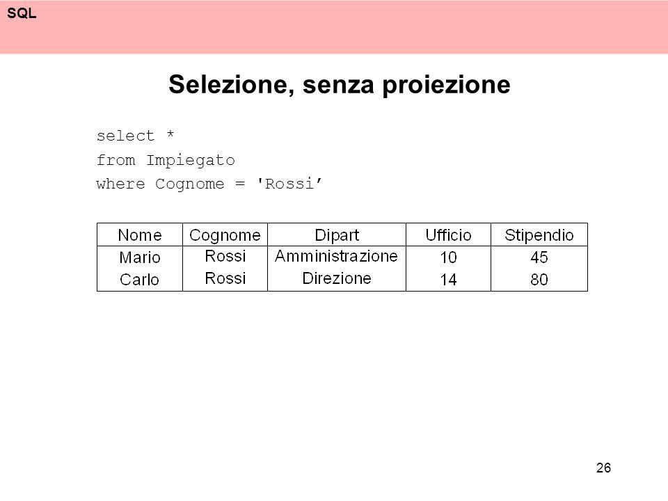 SQL 26 Selezione, senza proiezione select * from Impiegato where Cognome = 'Rossi