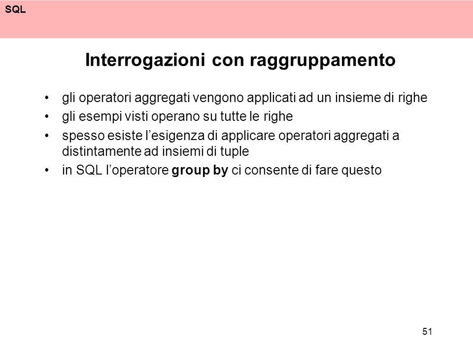 SQL 51 Interrogazioni con raggruppamento gli operatori aggregati vengono applicati ad un insieme di righe gli esempi visti operano su tutte le righe s
