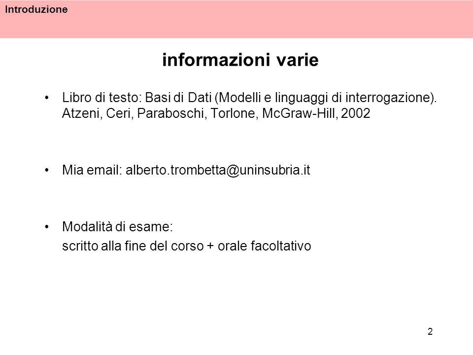 Introduzione 2 informazioni varie Libro di testo: Basi di Dati (Modelli e linguaggi di interrogazione). Atzeni, Ceri, Paraboschi, Torlone, McGraw-Hill