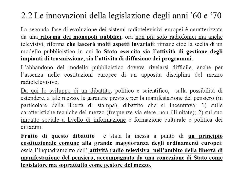 E su questa base che la legislazione europea degli anni 60-70 (austria, svezia, olanda, belgio, francia, italia nel 1975) riforma la disciplina del monopolio tentando di conciliare insieme la nozione di servizio pubblico (di tipo monopolistico) e la nozione di libertà di manifestazione del pensiero (nel senso di pluralismo informativo).