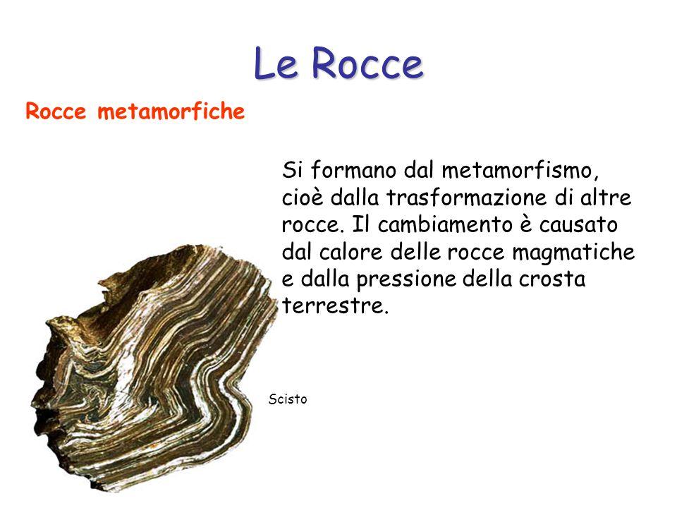 Le Rocce Rocce metamorfiche Scisto Si formano dal metamorfismo, cioè dalla trasformazione di altre rocce. Il cambiamento è causato dal calore delle ro