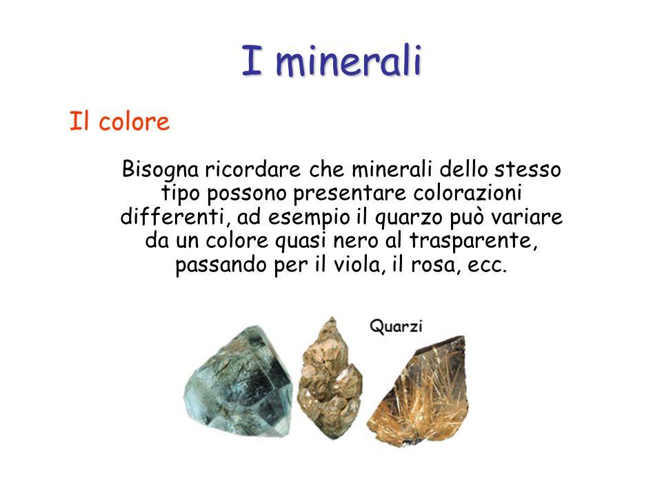 Bisogna ricordare che minerali dello stesso tipo possono presentare colorazioni differenti, ad esempio il quarzo può variare da un colore quasi nero a