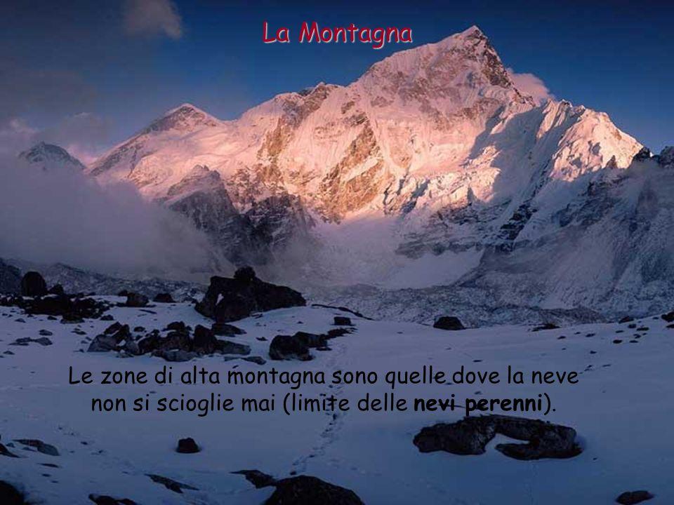 Le zone di alta montagna sono quelle dove la neve non si scioglie mai (limite delle nevi perenni). La Montagna