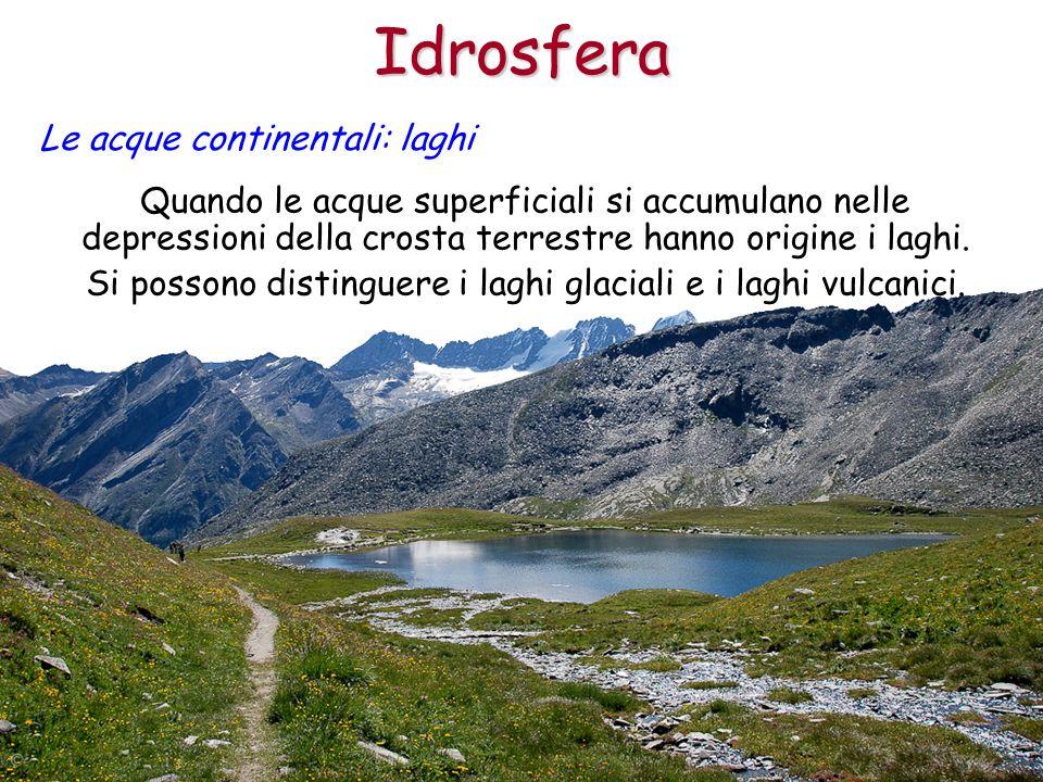 Idrosfera Le acque continentali: laghi Quando le acque superficiali si accumulano nelle depressioni della crosta terrestre hanno origine i laghi. Si p