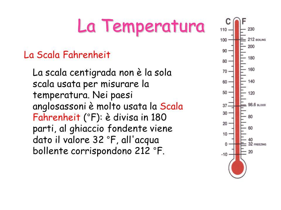 La Temperatura La scala centigrada non è la sola scala usata per misurare la temperatura.