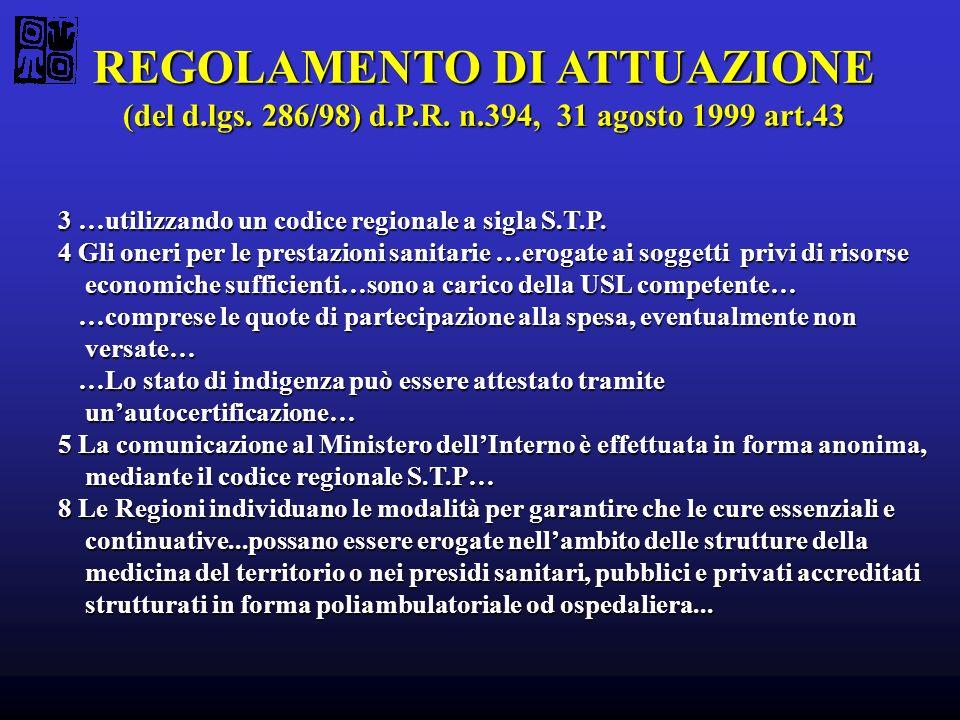 REGOLAMENTO DI ATTUAZIONE (del d.lgs. 286/98) d.P.R. n.394, 31 agosto 1999 art.43 3 …utilizzando un codice regionale a sigla S.T.P. 3 …utilizzando un