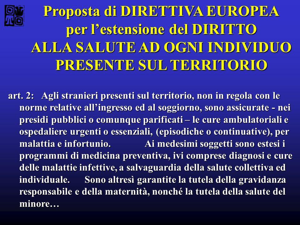 Proposta di DIRETTIVA EUROPEA per lestensione del DIRITTO ALLA SALUTE AD OGNI INDIVIDUO PRESENTE SUL TERRITORIO art. 2: Agli stranieri presenti sul te
