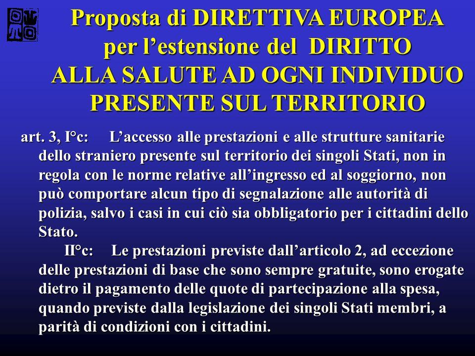 Proposta di DIRETTIVA EUROPEA per lestensione del DIRITTO ALLA SALUTE AD OGNI INDIVIDUO PRESENTE SUL TERRITORIO art. 3, I°c: Laccesso alle prestazioni