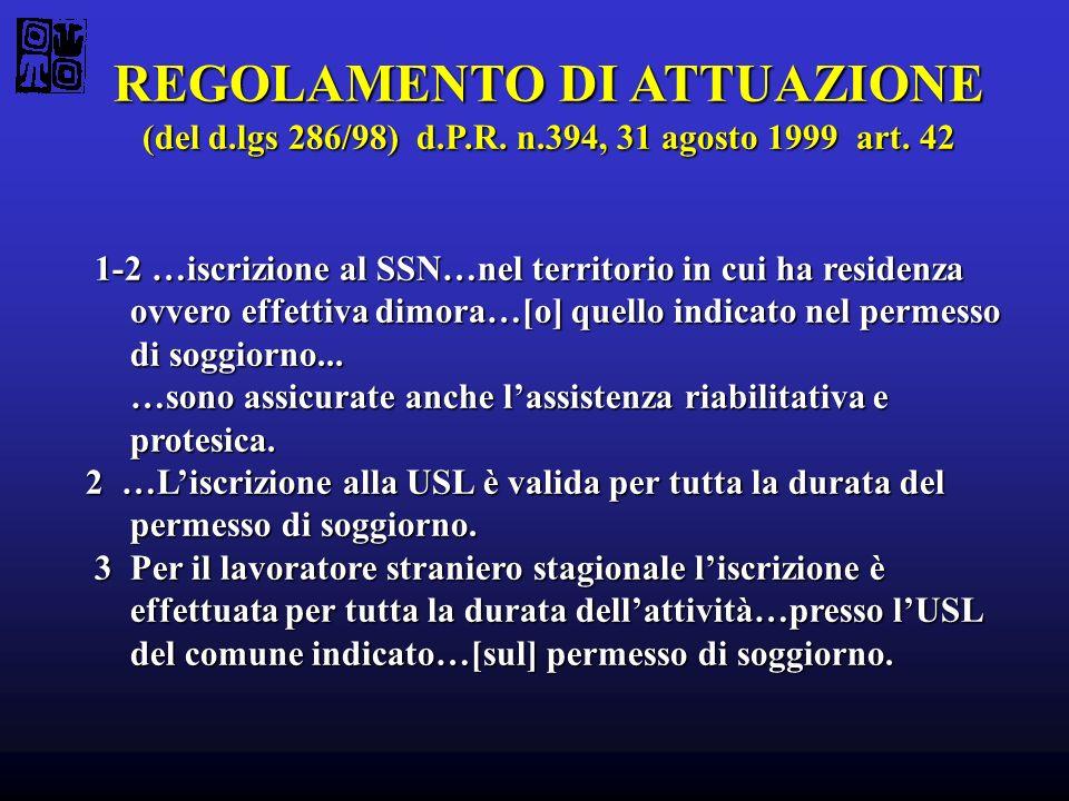 REGOLAMENTO DI ATTUAZIONE REGOLAMENTO DI ATTUAZIONE (del d.lgs 286/98) d.P.R. n.394, 31 agosto 1999 art. 42 1-2 …iscrizione al SSN…nel territorio in c