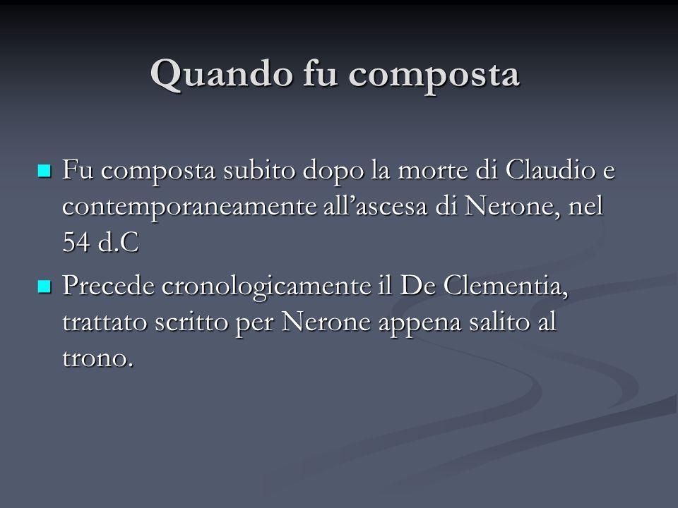 Quando fu composta Fu composta subito dopo la morte di Claudio e contemporaneamente allascesa di Nerone, nel 54 d.C Fu composta subito dopo la morte d