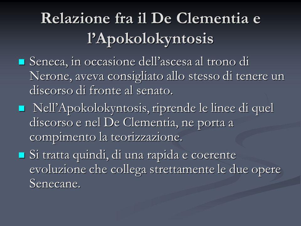 Relazione fra il De Clementia e lApokolokyntosis Seneca, in occasione dellascesa al trono di Nerone, aveva consigliato allo stesso di tenere un discor
