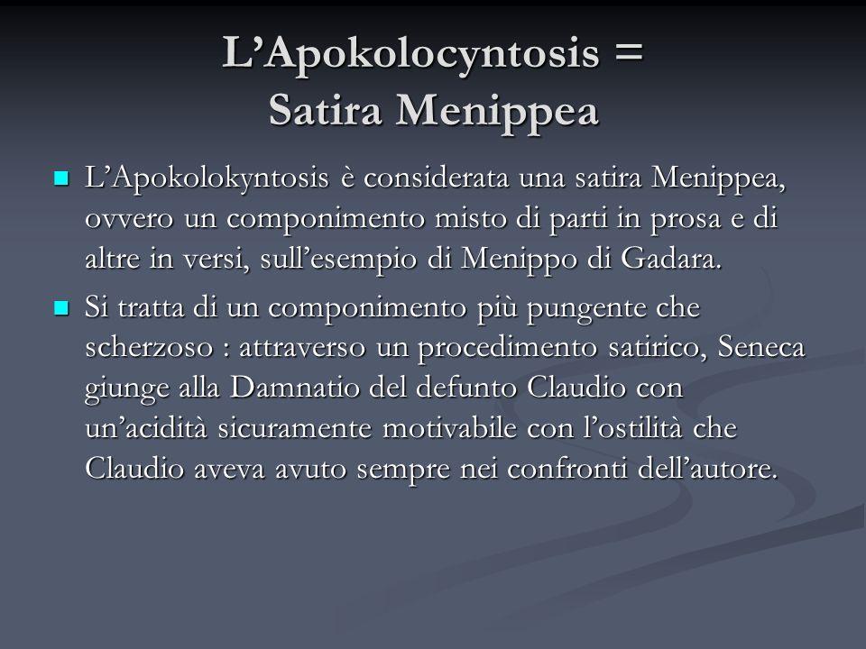 LApokolocyntosis = Satira Menippea LApokolokyntosis è considerata una satira Menippea, ovvero un componimento misto di parti in prosa e di altre in ve