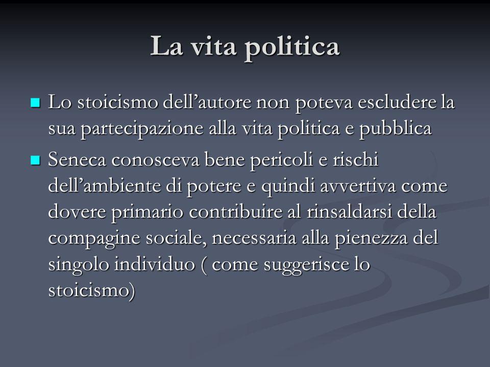 La vita politica Lo stoicismo dellautore non poteva escludere la sua partecipazione alla vita politica e pubblica Lo stoicismo dellautore non poteva e