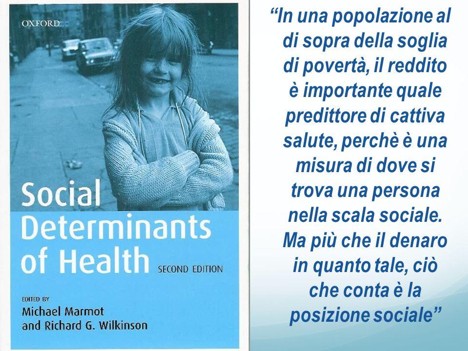 In una popolazione al di sopra della soglia di povertà, il reddito è importante quale predittore di cattiva salute, perchè è una misura di dove si tro