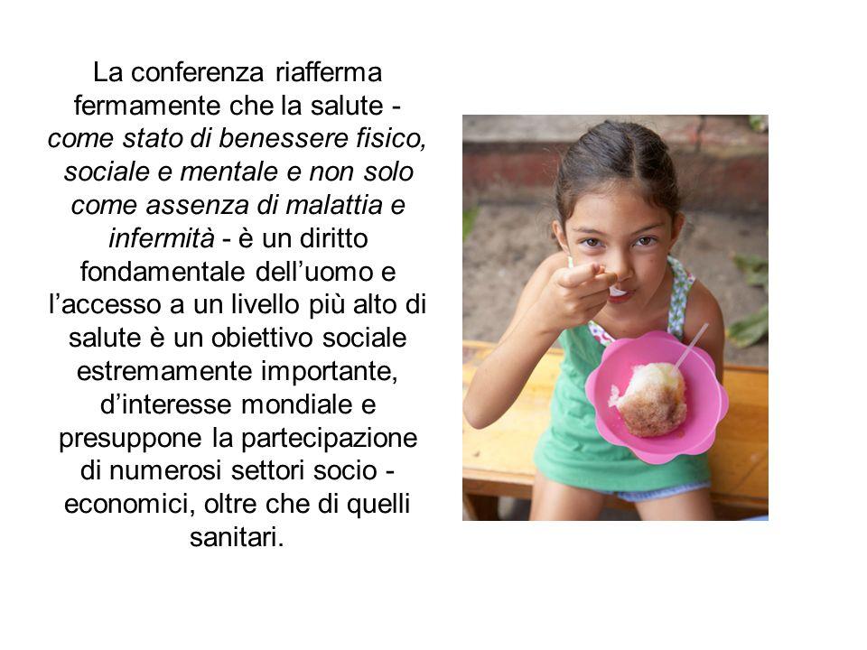 La conferenza riafferma fermamente che la salute - come stato di benessere fisico, sociale e mentale e non solo come assenza di malattia e infermità -