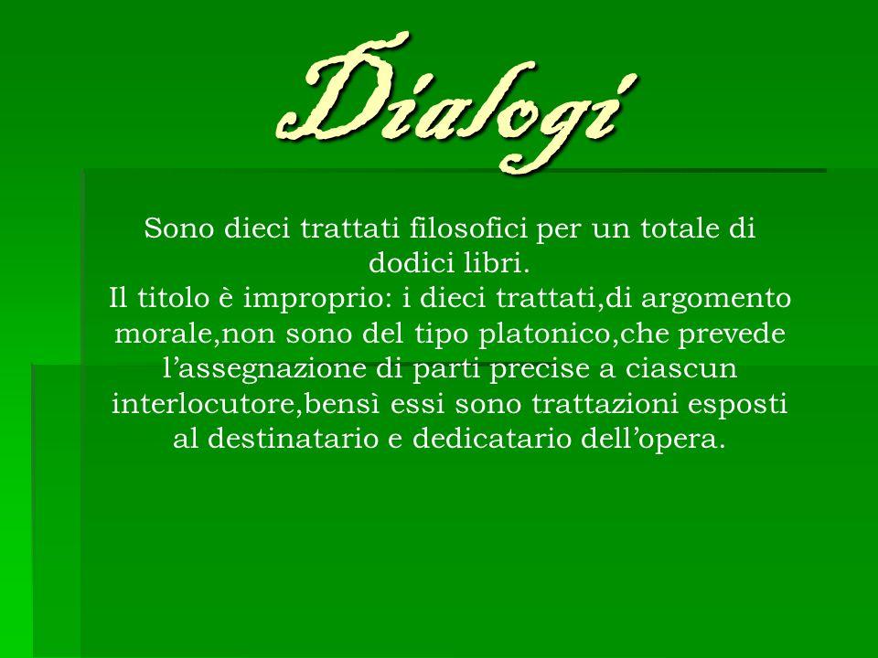 Dialogi Sono dieci trattati filosofici per un totale di dodici libri. Il titolo è improprio: i dieci trattati,di argomento morale,non sono del tipo pl