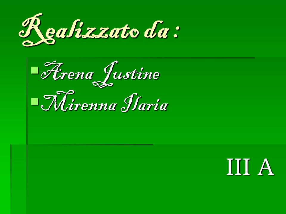 Realizzato da : Arena Justine Arena Justine Mirenna Ilaria Mirenna Ilaria III A