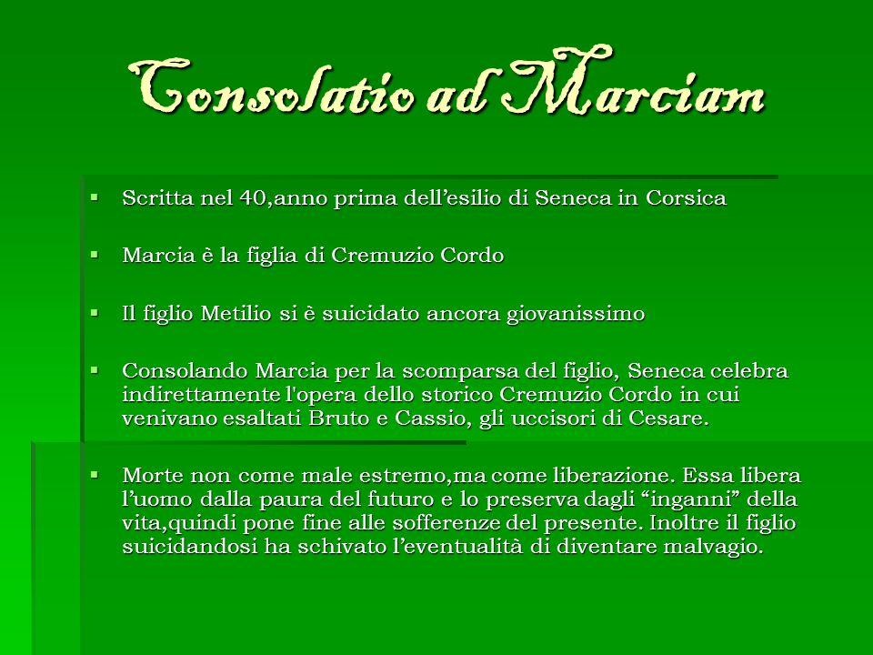 Consolatio ad Marciam Scritta nel 40,anno prima dellesilio di Seneca in Corsica Scritta nel 40,anno prima dellesilio di Seneca in Corsica Marcia è la