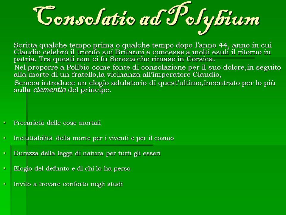 Consolatio ad Polybium Scritta qualche tempo prima o qualche tempo dopo lanno 44, anno in cui Claudio celebrò il trionfo sui Britanni e concesse a mol