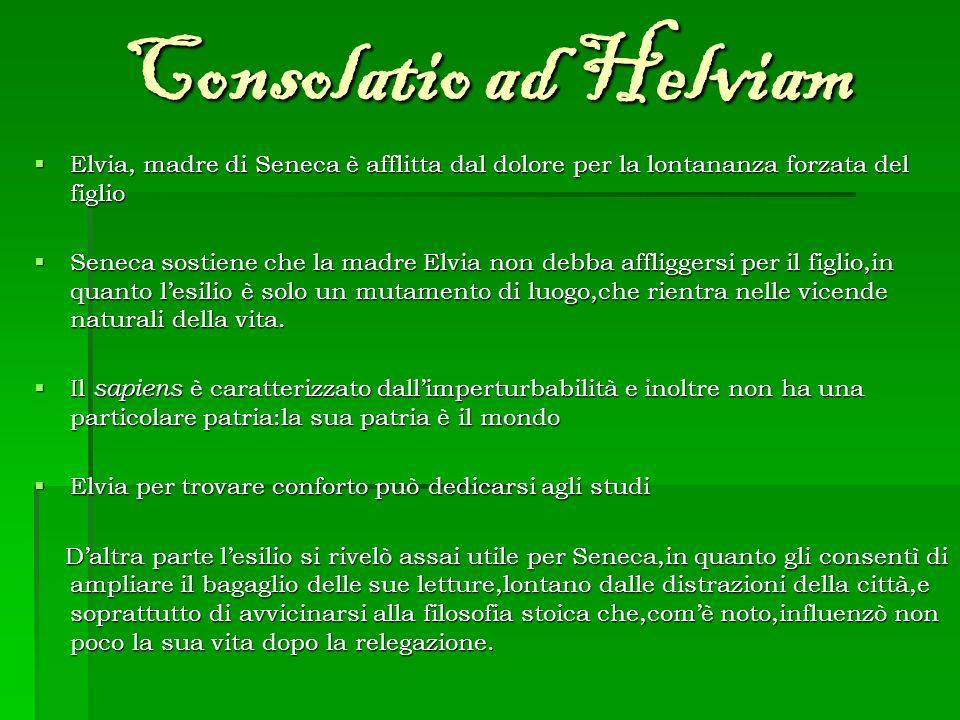 Consolatio ad Helviam Elvia, madre di Seneca è afflitta dal dolore per la lontananza forzata del figlio Elvia, madre di Seneca è afflitta dal dolore p
