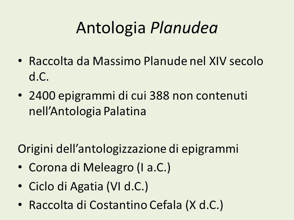 Antologia Planudea Raccolta da Massimo Planude nel XIV secolo d.C. 2400 epigrammi di cui 388 non contenuti nellAntologia Palatina Origini dellantologi